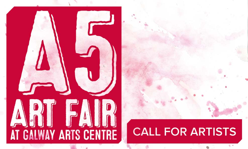OPEN SUBMISSIONS DEADLINE - A5 Art Fair - Galway Arts Centre